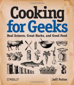 Cooking for Geeks: Real Science, Great Hacks, and Good Food von Jeff Potter, http://www.amazon.de/dp/0596805888/ref=cm_sw_r_pi_dp_Xb41qb1A7HGKR