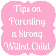 Tips on parenting a strong-willed child