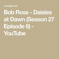 Bob Ross - Daisies at Dawn (Season 27 Episode Bob Ross Youtube, The Joy Of Painting, Dawn, Seasons, Daisies, Water, Color, Gripe Water, Margaritas