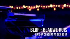 BLØF speelt 'Blauwe Ruis' live op Concert at SEA 2017. CA2017. Been there.