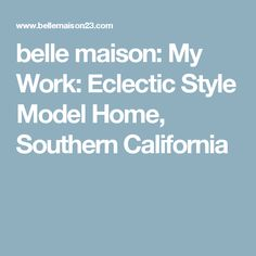 belle maison: My Work: Eclectic Style Model Home, Southern California