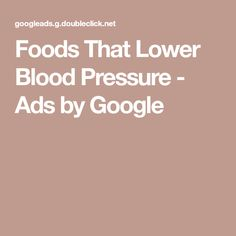 Foods That Lower Blood Pressure - Ads by Google Hypertension Blood Pressure, Lower Blood Pressure, Natural Medicine, Drill, The Cure, Ads, Healthy, Google, Food