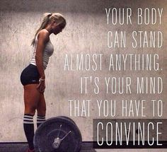 Your body can stand almost anything. It's your mind that you have to convince. Picture Quote #2