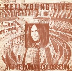 Neil Young Live At The Roman Colosseum (LP). Best live Neil Young? I think so...