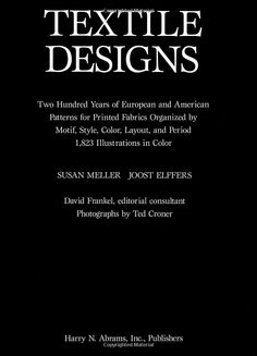 Textile Designs: Two Hundred Years of European and American Patterns Organized by Motif, Style, Color, Layout, and Period: Susan Meller, Joost Elffers: 9780810925083: