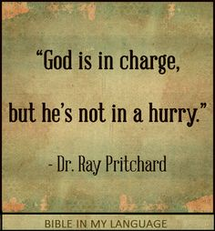 GOD in not in a hurry!