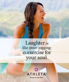 Mom taught me to be a good sport by coaching me with words of wisdom like... Laughter is like inner jogging: it's exercise for your soul.