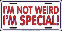 ROFL yes I am special. lol