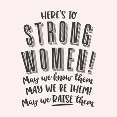 Here's to strong women:  May we know them May we be them May we raise them!  #InternationalWomensDay