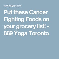 Put these Cancer Fighting Foods on your grocery list! - 889 Yoga Toronto