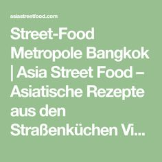 Street-Food Metropole Bangkok | Asia Street Food – Asiatische Rezepte aus den Straßenküchen Vietnams, Thailands, Kambodschas, Myanmars und Burmas