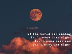 """If the world was ending lyrics. """"if the world was ending You'd come over, right? You'd come over and you'd stay the night"""". Lyric Quotes, Sad Quotes, Inspirational Quotes, Qoutes, Music Lyrics, Music Songs, Michael Song, Ending Quotes, Sing Me To Sleep"""