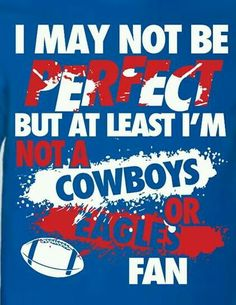 I may not be perfect but at least I am not a Cowboys fan