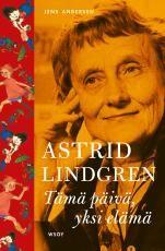 Jens Andersen: Astrid Lindgren: tämä päivä, yksi elämä, WSOY