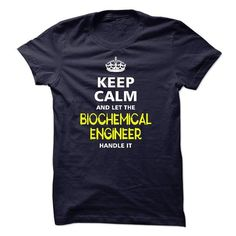 keep calm and let the BIOCHEMICAL ENGINEER handle it T-Shirts, Hoodies (23$ ==► Order Shirts Now!)