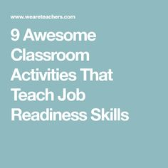 9 Awesome Classroom Activities That Teach Job Readiness Skills