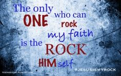 Who else agrees? He is my ROCK! teen sexual purity true love waits Christian quotes teensexualpurity.com facebook.com/teenpurity