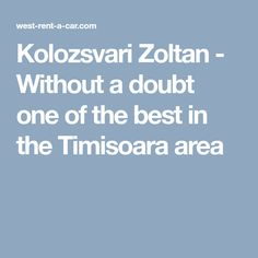 Kolozsvari Zoltan - Without a doubt one of the best in the Timisoara area.This was the second time we rented a car from West Car. Without A Doubt, Good Things, Car, Automobile, Autos, Cars