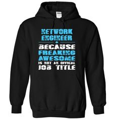 NETWORK ENGINEER because freaking awesome is not an offical Job title T-Shirts, Hoodies. Get It Now ==►…