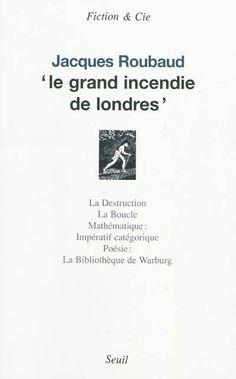 Le grand incendie de Londres / Jacques Roubaud - Paris : Seuil, cop. 2009