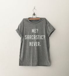 Me sarcastic never Funny T-Shirt T Shirt with sayings Tumblr T Shirt for Teens…