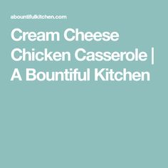 Cream Cheese Chicken Casserole | A Bountiful Kitchen