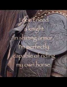 """I don't need a knight in shining armor, I am perfectly capable of riding my horse"" My Horse, Horse Love, Horse Girl, Horse Riding, Country Girl Quotes, Country Girls, Southern Quotes, Country Life, Thats The Way"