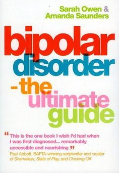 Bipolar Disorder: The Ultimate Guide<< One of the best books I have read. I bought a copy for my mum and it helped her understand my illness in a way that I never could.