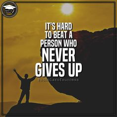 It's hard to beat a person who never gives up. ⭐ Follow me and check out @scholarofsuccess on Instagram! #motivation
