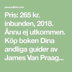 Pris: 265 kr. inbunden, 2018. Ännu ej utkommen. Köp boken Dina andliga guider av James Van Praagh (ISBN 9789188633163) hos Adlibris.se. Fri frakt. Vi har miljontals böcker, hitta din nästa läsupplevelse idag! Alltid bra priser, fri frakt över 99 kr och snabb leverans.   Adlibris