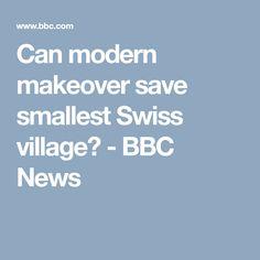 Can modern makeover save smallest Swiss village? - BBC News