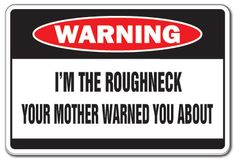 Funny Oil Field   ... ROUGHNECK Warning Sign mother rough neck oil field worker well Texas