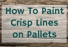 How to Paint Crisp Line on Pallets