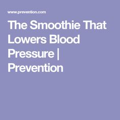 The Smoothie That Lowers Blood Pressure | Prevention