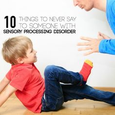 Things to never say to a child with SPD --- I love her blog