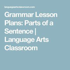 Grammar Lesson Plans: Parts of a Sentence   Language Arts Classroom