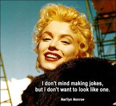 Marilyn's quotes. I hope she really said this