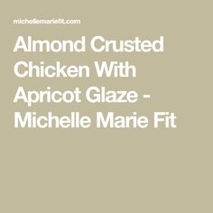 Almond Crusted Chicken With Apricot Glaze - Michelle Marie Fit Almond Recipes, Gluten Free Recipes, Healthy Recipes, Almond Crusted Chicken, Balsamic Vinegar Chicken, Apricot Chicken, Chicken Cutlets, Sliced Almonds, Glaze