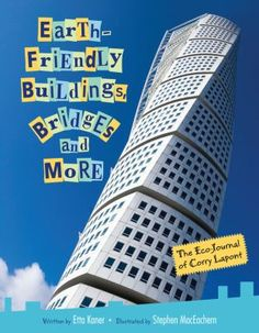 Earth-Friendly Buildings, Bridges and More: The Eco-Journal of Corry Lapont, written by Etta Kaner and illustrated by Stephen MacEachern Best Children Books, Childrens Books, Dam Construction, The Channel Tunnel, Green Technology, Children's Literature, Colorful Drawings, New Books, The Book