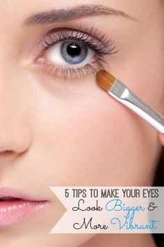 5 tips to make your eyes look bigger and more vibrant.