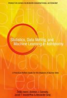 Statistics Data Mining and Machine Learning in Astronomy: A Practical Python Guide for the Analysis of Survey Data (Princeton Series in Modern Observational Astronomy) PDF Free Online Python, Any Book, This Book, Data Mining, Professor, Good Books, Books To Read, Learning Techniques, Most Popular Books