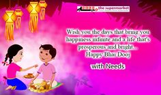 Wish you the day Brings you Happiness and  Joyful in Your Life.  Happy #BhaiDooj  to all of You . Make Celebration with #NeedsTheSupermarket