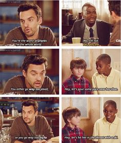 New Girl. Winston- as we've discovered recently he definitely goes too far like with bears and things