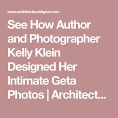 See How Author and Photographer Kelly Klein Designed Her Intimate Geta Photos | Architectural Digest