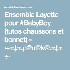 Ensemble Layette pour #BabyBoy (tutos chaussons et bonnet) – ·÷±‡±.p@n@k@.±‡±÷·