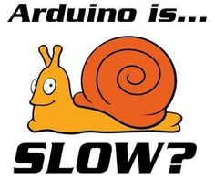 Arduino Is Slow - and How to Fix It!