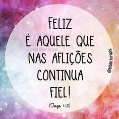 Feliz é aquele que nas aflições continua fiel! Porque, depois de sair aprovado dessas aflições, receberá como prêmio a vida que Deus promete aos que o amam. Tiago 1:12.