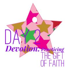"Day 2 Devotion: Practicing The Gift Of Faith – www.tinyurl.com/PrayerAThonDay2   Join us in our ""Words of Good Cheer"" #12Days of #Christmas #PrayerAThon!  #Prayer #Praise #Prizes #Contests #Giveaways #Devotions #DailyDiscussion #SantasStocking #Friendship #Fellowship #Fun #Christian #Women #Ministry #DGMPrayerAThon"