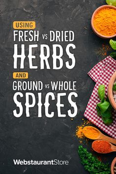 Using Fresh vs Dried Herbs and Ground vs Whole Spices