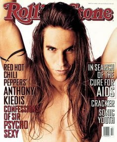 Anthony Kiedis   Rolling Stone - need I say more?